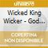 Wicked King Wicker - God Is Busy