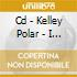 CD - KELLEY POLAR         - I NEED YOU TO HOLD ON WHILE THE SKY...