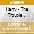 Harry - The Trouble With...