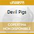 DEVIL PIGS