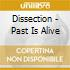 Dissection - Past Is Alive