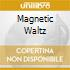 MAGNETIC WALTZ
