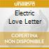 ELECTRIC LOVE LETTER