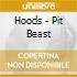 Hoods - Pit Beast