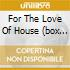 FOR THE LOVE OF HOUSE (BOX 3CD)