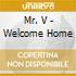 Mr. V - Welcome Home