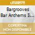 BARGROOVES BAR ANTHEMS 2  ( 2 CD)