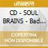 CD - SOUL BRAINS - Bad Brains Reunion