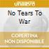NO TEARS TO WAR