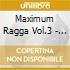 Maximum Ragga Vol.3 - Elephant Man, Vybz Kartel, Bounty K