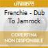 CD - FRENCHIE - DUB TO JAMROCK