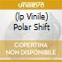 (LP VINILE) POLAR SHIFT
