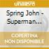Spring John - Superman Days
