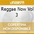 Reggae Now Vol 3