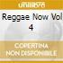 Reggae Now Vol 4
