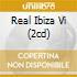 REAL IBIZA VI (2CD)