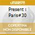 PRESENT : PARIS#30