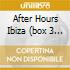 AFTER HOURS IBIZA  (BOX 3 CD)