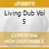 Living Dub Vol 5