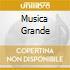 MUSICA GRANDE