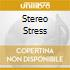 STEREO STRESS