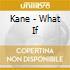 Kane - What If