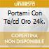 PORTAMI CON TE/CD ORO 24K.