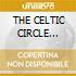 THE CELTIC CIRCLE 3/2CDx1