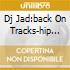 DJ JAD:BACK ON TRACKS-HIP HOP & R&B