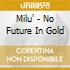 Milu' - No Future In Gold