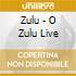 Zulu - O Zulu Live