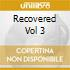 RECOVERED VOL 3