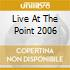 LIVE AT THE POINT 2006