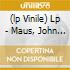 (LP VINILE) LP - MAUS, JOHN           - JOHN MAUS