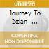 Journey To Ixtlan - Journey To Ixtlan