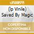 (LP VINILE) SAVED BY MAGIC