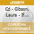 CD - GIBSON, LAURA - IF YOU COME TO GREET ME