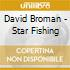 David Broman - Star Fishing