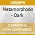 Metamorphosis - Dark