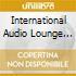 INTERNATIONAL AUDIO LOUNGE VOL.1