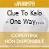 Clue To Kalo - One Way, It S Every Way