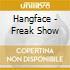 Hangface - Freak Show