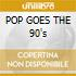 POP GOES THE 90's