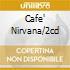 CAFE' NIRVANA/2CD