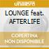 LOUNGE feat. AFTERLIFE