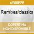 REMIXES/CLASSICS