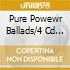 PURE POWEWR BALLADS/4 CD BOX