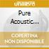 PURE ACOUSTIC MOODS/4 CD BOX