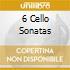 6 CELLO SONATAS