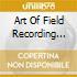 ART OF FIELD RECORDING VOLUME ONE